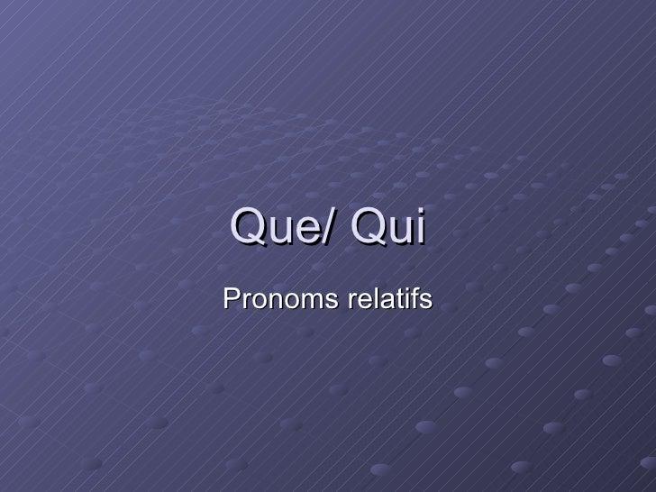 Que/ Qui Pronoms relatifs