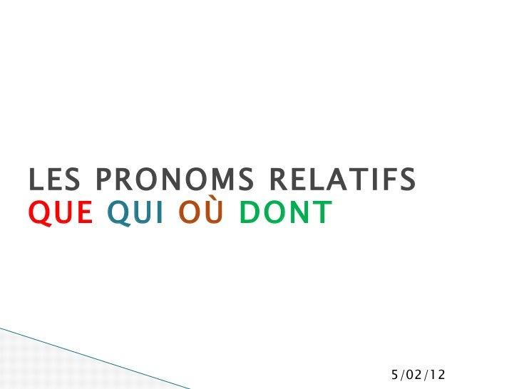 LES PRONOMS RELATIFS QUE   QUI   OÙ  DONT