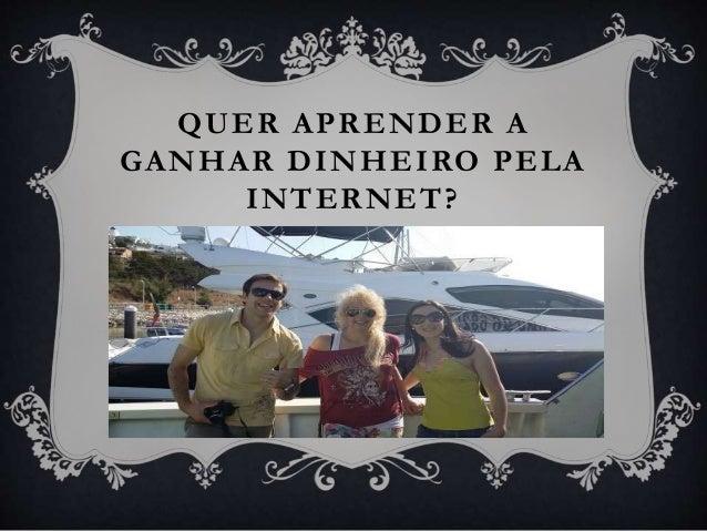 QUER APRENDER A GANHAR DINHEIRO PELA INTERNET?