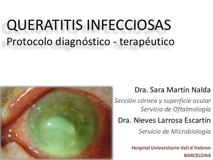 QUERATITIS INFECCIOSASProtocolo diagnóstico - terapéutico<br />Dra.Sara Martín Nalda<br />Sección córnea y superficie ocul...