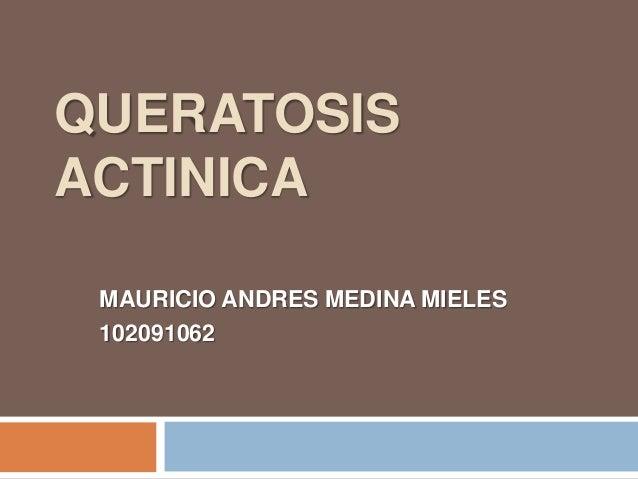 QUERATOSISACTINICA MAURICIO ANDRES MEDINA MIELES 102091062