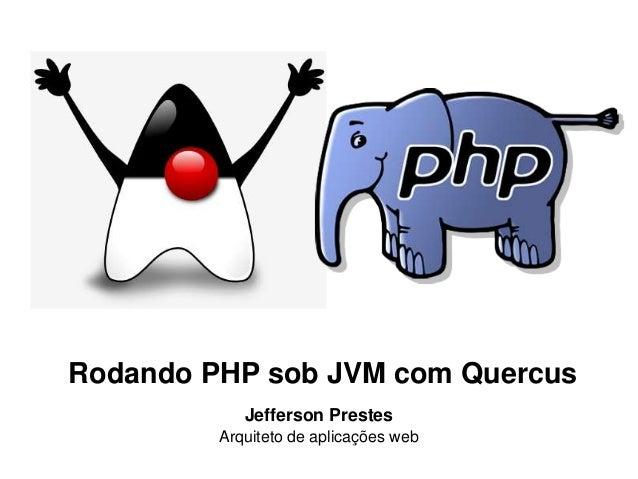 Rodando PHP sob JVM com Quercus  Jefferson Prestes  Arquiteto de aplicações web