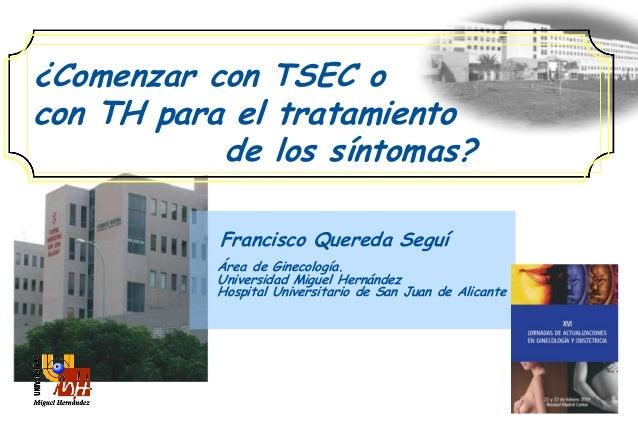 ¿Comenzar con TSEC o con TH para el tratamiento de los síntomas? Francisco Quereda Seguí Área de Ginecología. Universidad ...