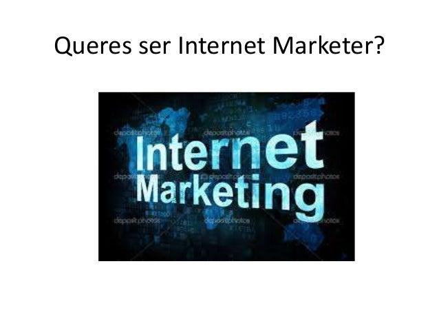 Queres ser Internet Marketer?