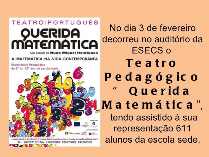 """No dia 3 de fevereiro decorreu no auditório da ESECS o  Teatro Pedagógico """" Querida Matemática """" , tendo assistido à sua r..."""