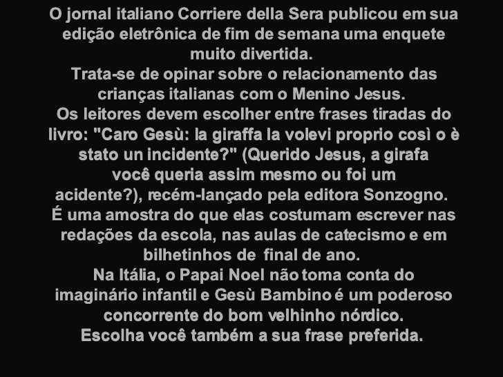 O jornal italiano Corriere della Sera publicou em sua edição eletrônica defim de semana uma enquete muito divertida.  Tra...