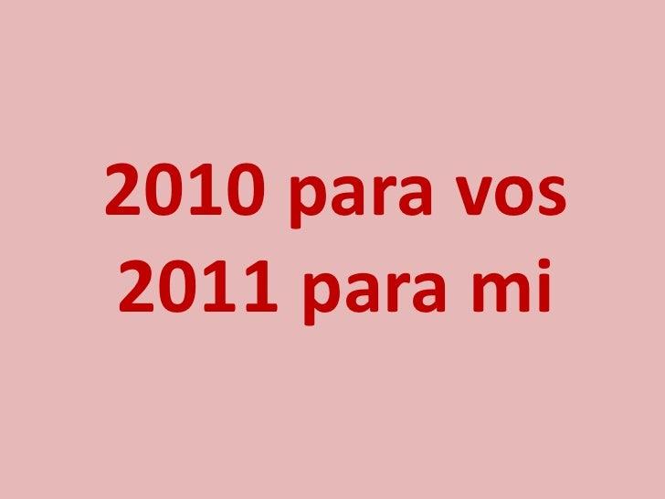 2010 para vos 2011 para mi<br />