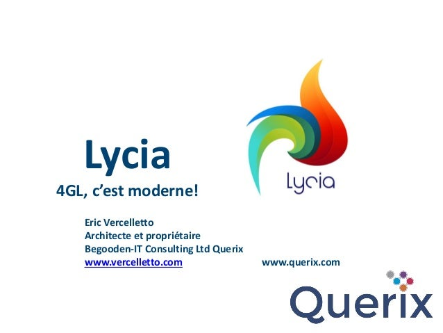 Lycia 4GL, c'est moderne! Eric Vercelletto Architecte et propriétaire Begooden-IT Consulting Ltd Querix www.vercelletto.co...