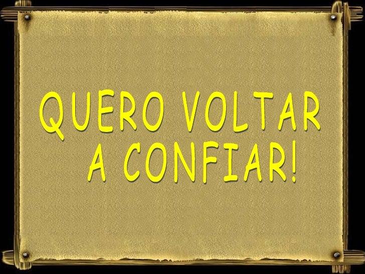QUERO VOLTAR A CONFIAR!