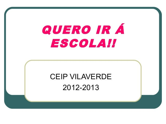 QUERO IR Á ESCOLA!! CEIP VILAVERDE    2012-2013