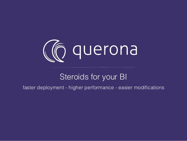 Steroids for your BI faster deployment - higher performance - easier modifications