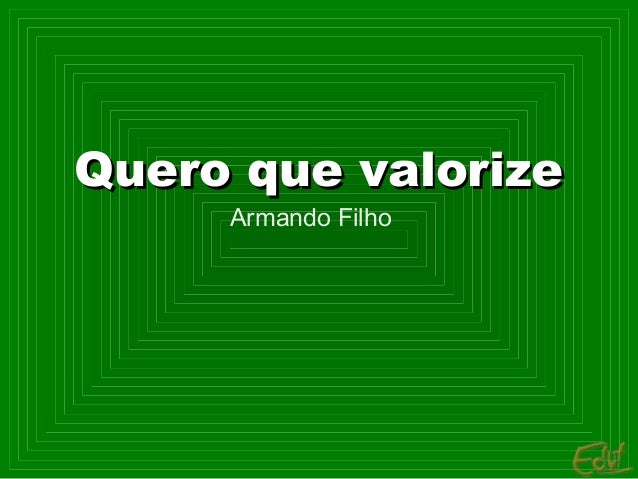 Quero que valorize Armando Filho
