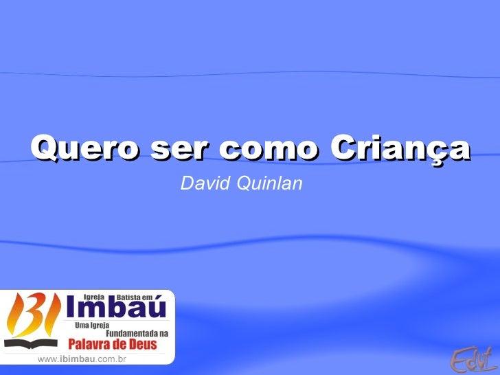 Quero ser como Criança David Quinlan