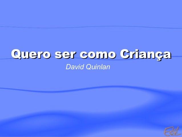 Quero ser como CriançaQuero ser como Criança David Quinlan