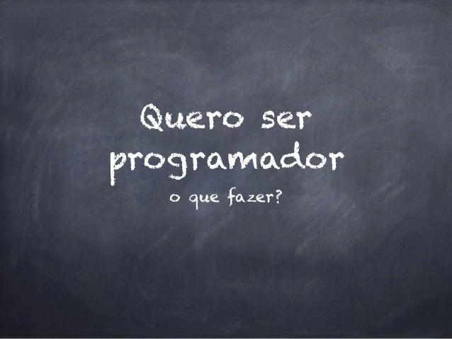 Quero ser programador o que fazer?