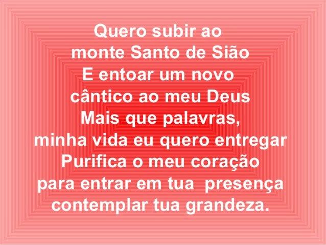 Quero subir ao monte Santo de Sião E entoar um novo cântico ao meu Deus Mais que palavras, minha vida eu quero entregar Pu...