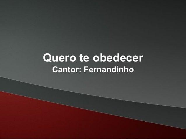 Quero te obedecer Cantor: Fernandinho