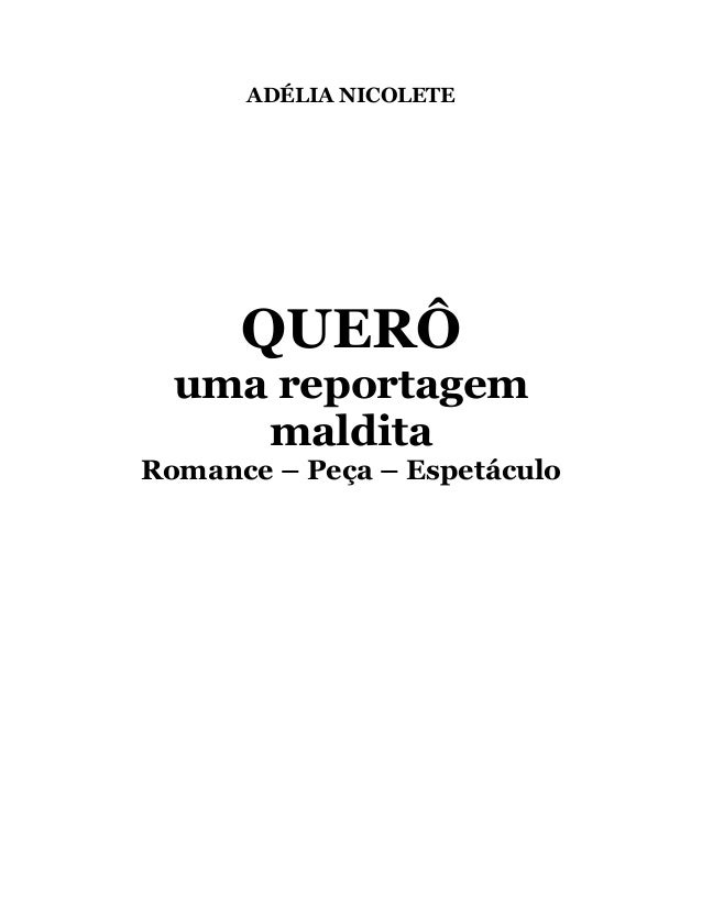 ADÉLIA NICOLETE QUERÔ uma reportagem maldita Romance – Peça – Espetáculo