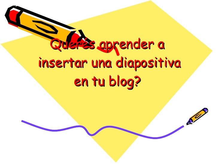 Querés aprender a  insertar una diapositiva en tu blog?