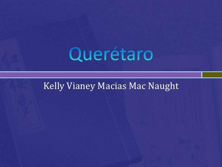 Querétaro<br />Kelly Vianey Macias Mac Naught<br />