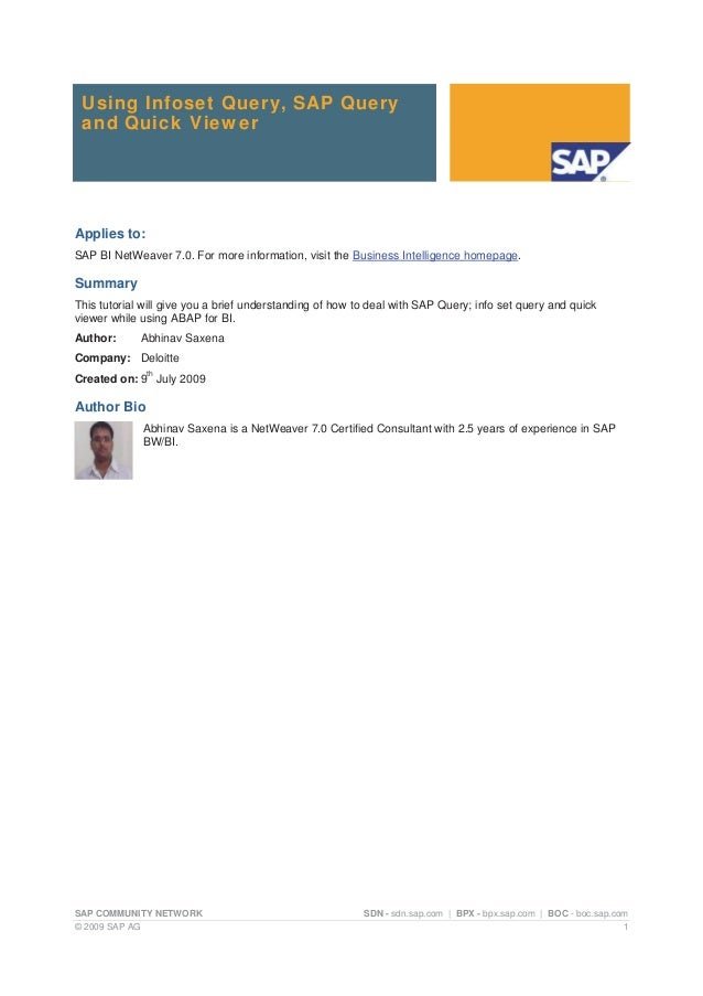Using Infoset Query, SAP Query and Quick Viewer Applies to: SAP BI NetWeaver 7.0. For more information, visit the Business...
