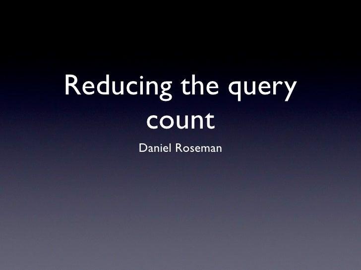 Reducing the query       count      Daniel Roseman
