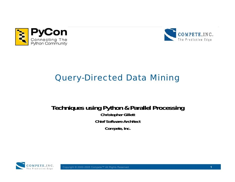 Query-Directed Data Mining   Techniques using Python  Parallel Processing                              Christopher Gillett...