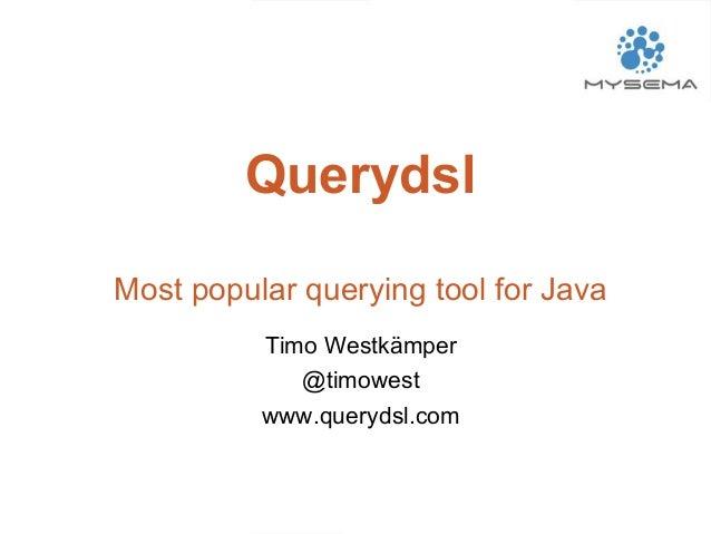 Querydsl Most popular querying tool for Java Timo Westkämper @timowest www.querydsl.com