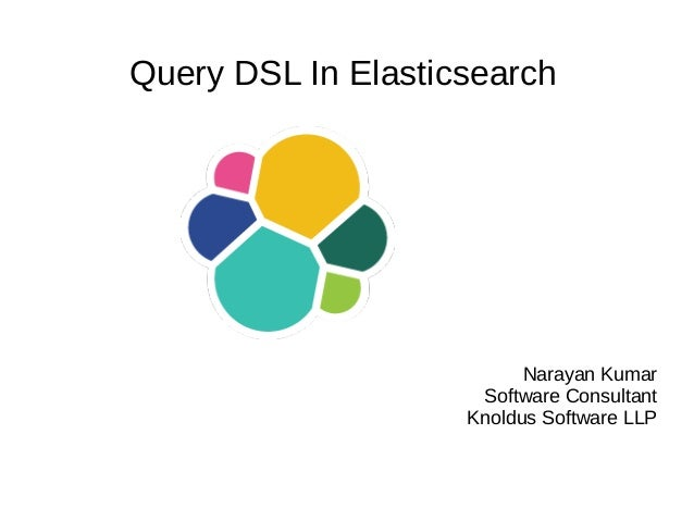 Narayan Kumar Software Consultant Knoldus Software LLP Query DSL In Elasticsearch