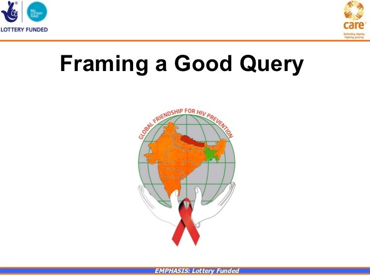 Framing a Good Query       EMPHASIS: Lottery Funded
