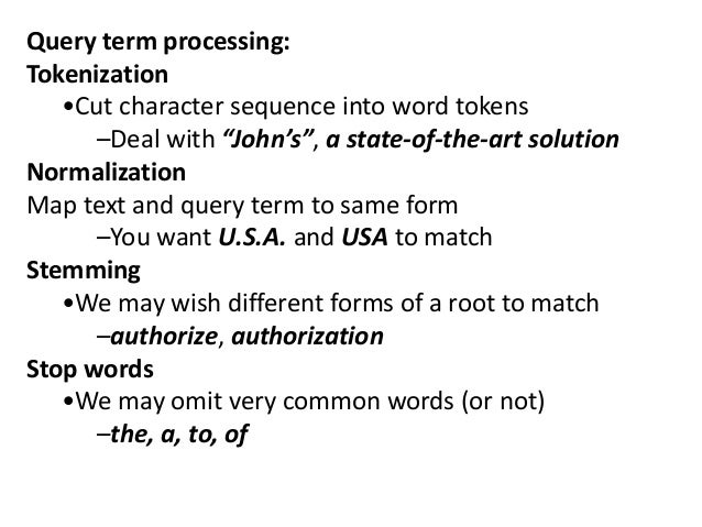 """Query term processing: Tokenization •Cut character sequence into word tokens –Deal with """"John's"""", a state-of-the-art solut..."""