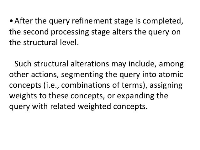 •After the query refinement stage is completed, the second processing stage alters the query on the structural level. Such...