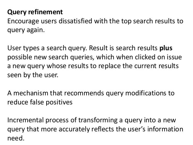 Query refinement Encourage users dissatisfied with the top search results to query again. User types a search query. Resul...