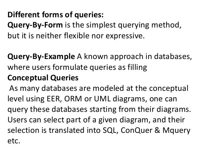 Different forms of queries: Query-By-Form is the simplest querying method, but it is neither flexible nor expressive. Quer...