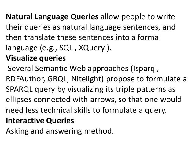 Natural Language Queries allow people to write their queries as natural language sentences, and then translate these sente...