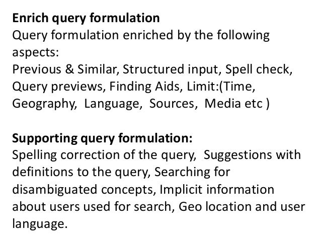 Enrich query formulation Query formulation enriched by the following aspects: Previous & Similar, Structured input, Spell ...