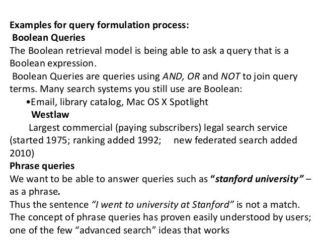 Examples for query formulation process: Boolean Queries The Boolean retrieval model is being able to ask a query that is a...