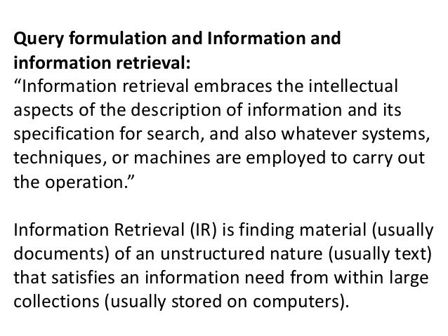 """Query formulation and Information and information retrieval: """"Information retrieval embraces the intellectual aspects of t..."""