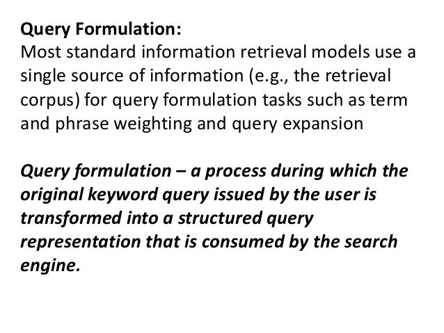 Query Formulation: Most standard information retrieval models use a single source of information (e.g., the retrieval corp...