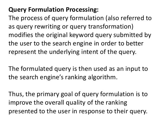 Query Formulation Processing: The process of query formulation (also referred to as query rewriting or query transformatio...