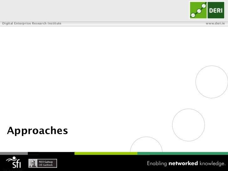 Digital Enterprise Research Institute   www.deri.ie  Approaches