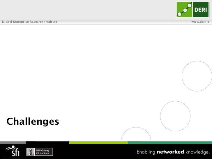 Digital Enterprise Research Institute   www.deri.ie  Challenges