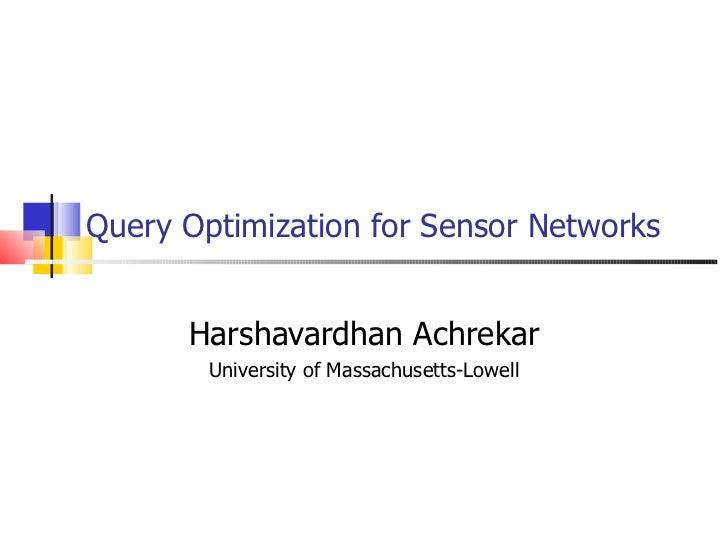 Query Optimization for Sensor Networks   Harshavardhan Achrekar University of Massachusetts-Lowell
