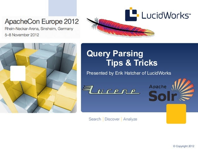 Query Parsing    Tips & TricksPresented by Erik Hatcher of LucidWorks                                          © Copyright...