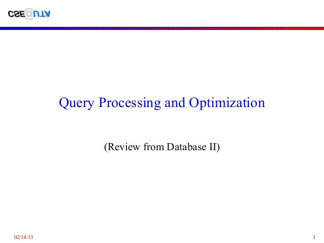 Query Processing and Optimization                  (Review from Database II)02/14/13                                       1