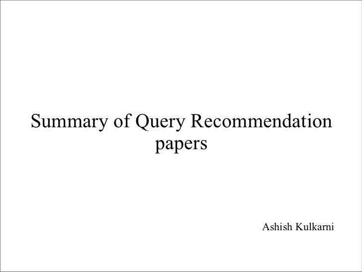 Summary of Query Recommendation papers Ashish Kulkarni