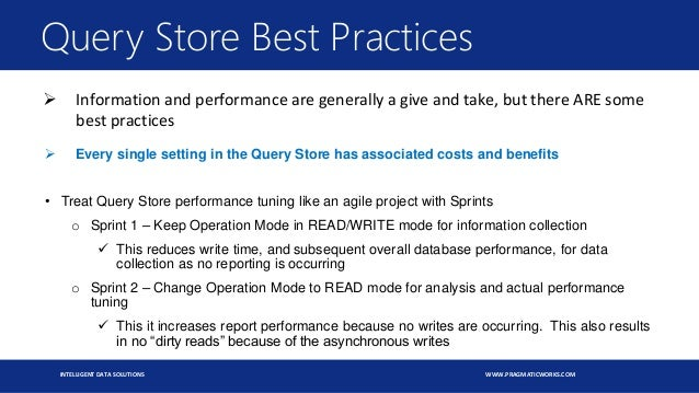 INTELLIGENT DATA SOLUTIONS WWW.PRAGMATICWORKS.COM Query Store Best Practices  Information and performance are generally a...