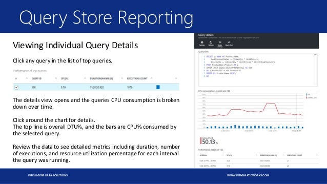 INTELLIGENT DATA SOLUTIONS WWW.PRAGMATICWORKS.COM Query Store Reporting Viewing Individual Query Details Click any query i...