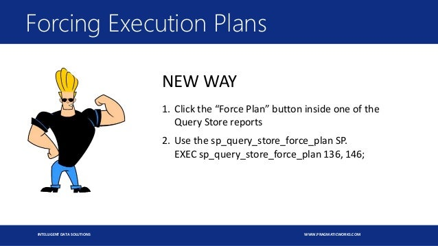"""INTELLIGENT DATA SOLUTIONS WWW.PRAGMATICWORKS.COM Forcing Execution Plans NEW WAY 1. Click the """"Force Plan"""" button inside ..."""