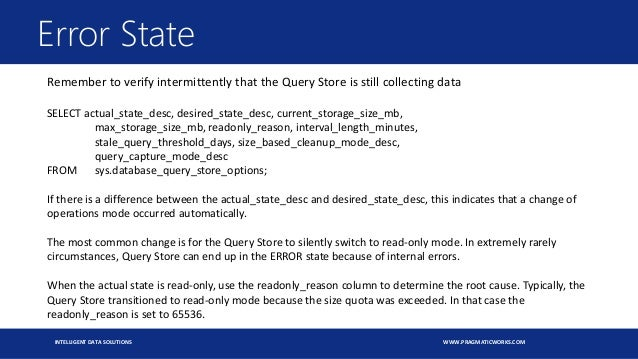 INTELLIGENT DATA SOLUTIONS WWW.PRAGMATICWORKS.COM Error State Remember to verify intermittently that the Query Store is st...